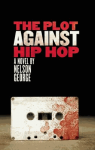 An Afternoon with Nelson George & his new release The Plot Against Hip-Hop (Akashic Books) Cover
